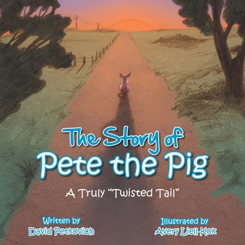 "The Story of Pete the Pig - A Truly ""Twisted Tail"" eBook by David Petkovich"