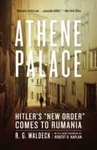 "Athene Palace - Hitler's ""New Order"" Comes to Rumania ebook by R. G. Waldeck, Robert D. Kaplan"