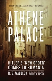"Athene Palace - Hitler's ""New Order"" Comes to Rumania ebook by R. G. Waldeck,Robert D. Kaplan"