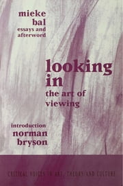 Looking In - The Art of Viewing ebook by Mieke Bal,Norman Bryson