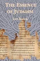 The Essence of Judaism ebook by Leo Baeck, Irving Howe, Victor Grubenwieser,...