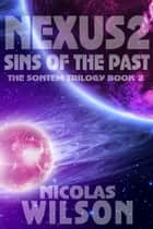 Nexus 2: Sins of the Past - Sontem Trilogy, #2 ebook by Nicolas Wilson