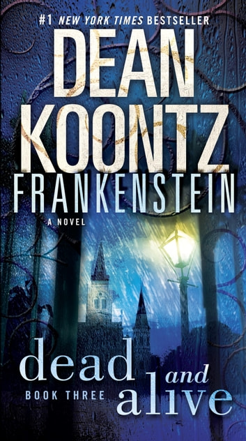 Frankenstein: Dead and Alive - A Novel ebook by Dean Koontz