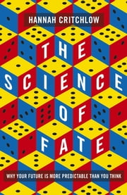 The Science of Fate - Why Your Future is More Predictable Than You Think ebook by Hannah Critchlow