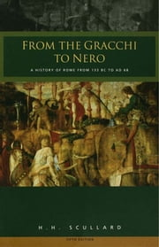 From the Gracchi to Nero - A History of Rome 133 BC to AD 68 ebook by H. H. Scullard