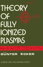 Theory of Fully Ionized Plasmas ebook by Ecker, Günter