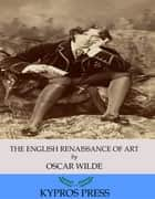 The English Renaissance of Art ebook by Oscar Wilde
