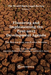 The World Bank Legal Review, Volume 7 Financing and Implementing the Post-2015 Development Agenda - The Role of Law and Justice Systems ebook by Frank Fariello,Laurence Boisson de Chazournes,Kevin E. Davis