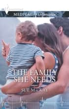 The Family She Needs ebook by Sue MacKay