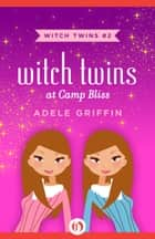 Witch Twins at Camp Bliss 電子書籍 Adele Griffin