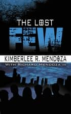 The Lost Few ebook by Kimberlee R. Mendoza
