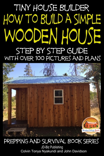 tiny house builder how to build a simple wooden house