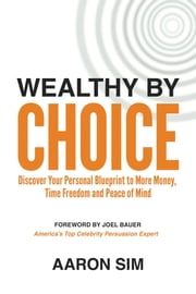 Wealthy By Choice ebook by Aaron Sim