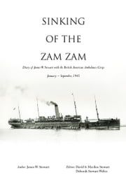 Sinking of the Zam Zam - Diary of James W. Stewart with the British American Ambulance Corps ebook by By James W. Stewart