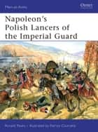 Napoleon's Polish Lancers of the Imperial Guard ebook by Ronald Pawly, Patrice Courcelle