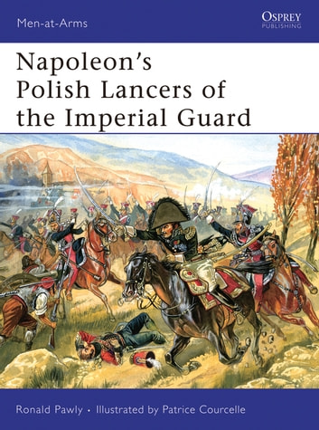 Napoleon's Polish Lancers of the Imperial Guard ebook by Ronald Pawly
