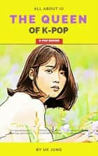 IU: The Queen of K-pop ebook by UK Jung