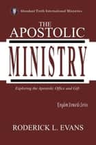 The Apostolic Ministry: Exploring the Apostolic Office and Gift ebook by Roderick L. Evans