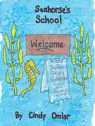 Seahorse's School ebook by Cindy Omlor