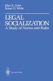 Legal Socialization - A Study of Norms and Rules ebook by Ellen S. Cohn,Susan O. White