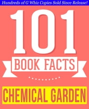 The Chemical Garden Trilogy - 101 Amazing Facts You Didn't Know - Fun Facts and Trivia Tidbits Quiz Game Books ebook by G Whiz