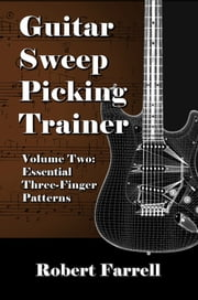 Guitar Sweep Picking Trainer: Volume Two: Essential Three-Finger Patterns ebook by Robert Farrell