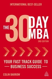 The 30 Day MBA - Your Fast Track Guide to Business Success ebook by Colin Barrow