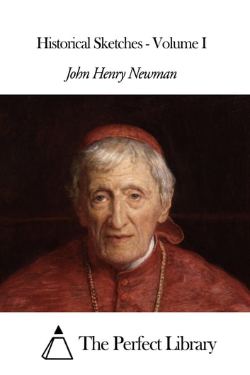 Historical Sketches - Volume I ebook by John Henry Newman