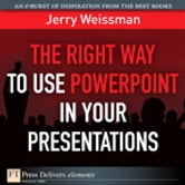 The Right Way to Use PowerPoint in Your Presentations ebook by Jerry Weissman