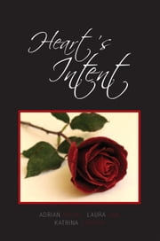 Heart's Intent - A Collection of Poetry ebook by Adrian Snow; Laura Ann; Katrina Curson