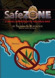 Safe Zone - A Novel Approach To The Drug War ebook by Thomas G. Blacklock