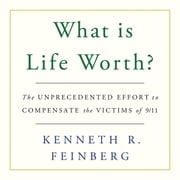 What Is Life Worth? - The Inside Story of the 9/11 Fund and Its Effort to Compensate the Victims of September 11th audiobook by Kenneth R. Feinberg