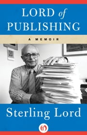 Lord of Publishing - A Memoir ebook by Sterling Lord