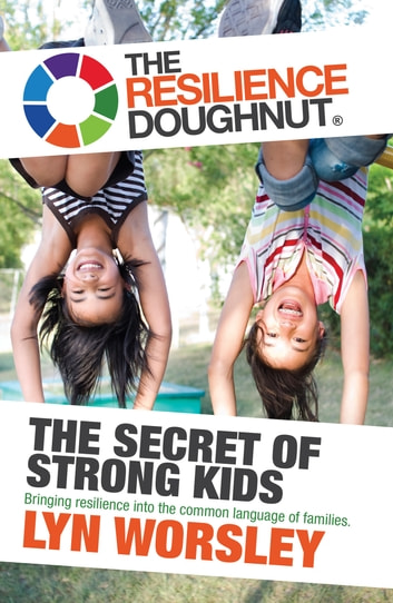 The Resilience Doughnut - The Secret of Strong Kids ebook by Lyn Worsley