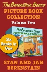 The Berenstain Bears Picture Book Collection Volume Two - Six Books in One ebook by Stan Berenstain, Jan Berenstain