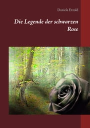 Die Legende der schwarzen Rose ebook by Daniela Etzold