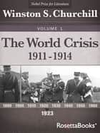 The World Crisis, 1911–1914 ebook by Winston S. Churchill