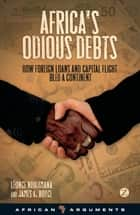 Africa's Odious Debts - How Foreign Loans and Capital Flight Bled a Continent ebook by James K. Boyce, Professor Léonce Ndikumana