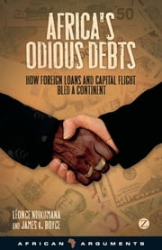 Africa's Odious Debts - How Foreign Loans and Capital Flight Bled a Continent ebook by Léonce Ndikumana,James K. Boyce