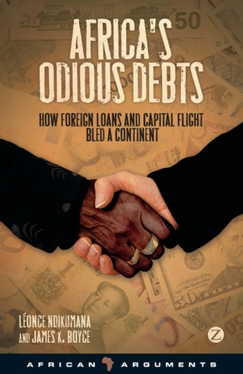 Africa's Odious Debts - How Foreign Loans and Capital Flight Bled a Continent ebook by James K. Boyce,Professor Léonce Ndikumana