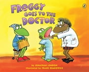 Froggy Goes to the Doctor ebook by Jonathan London, Frank Remkiewicz