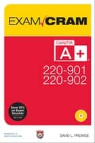 CompTIA A+ 220-901 and 220-902 Exam Cram ebook by David L. Prowse