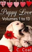 Puppy Love (Volumes 1 to 13) ebook by C. Coal