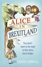 Alice in Brexitland ebook by Lucien Young, Leavis Carroll