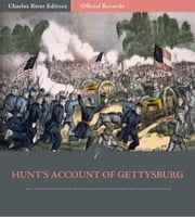 Official Records of the Union and Confederate Armies: Henry Hunts Account of Gettysburg ebook by Henry J. Hunt