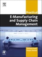 Practical E-Manufacturing and Supply Chain Management ebook by Gerhard Greeff, Ranjan Ghoshal, B.Sc(Chem)(Hons),...
