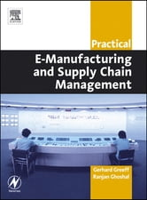 Practical E-Manufacturing and Supply Chain Management ebook by Gerhard Greeff,Ranjan Ghoshal