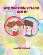 My Invisible Friend Did It! ebook by James Thomas
