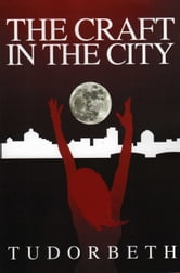 The Craft in the City - Being a Modern Witch ebook by Tudorbeth