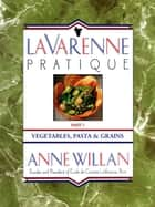 La Varenne Pratique - Part 3, Vegetables, Pasta & Grains ebook by Anne Willan